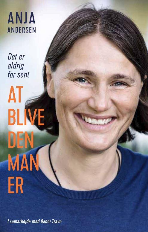 Anja Andersen - det er aldrig for sent at blive den man er - bog